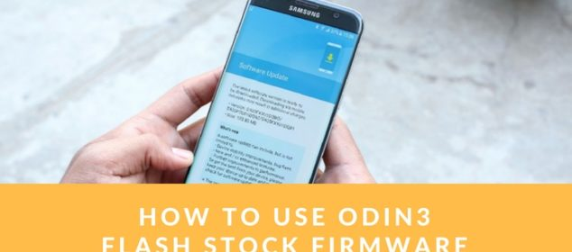 How to use Odin3 to flash stock firmware - Ultimate Guide 2018